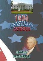 1600 Pennsylvania Avenue: James Monroe