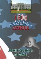 1600 Pennsylvania Avenue: John Quincy Adams