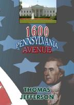 1600 Pennsylvania Avenue: Thomas Jefferson