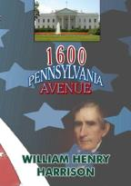 1600 Pennsylvania Avenue: William Henry Harrison