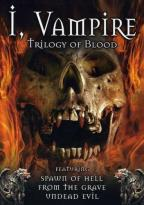 I, Vampire: Trilogy of Blood - Blood Spawn/From the Grave/Undead Evil