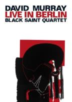 David Murray Black Saint Quartet: Live in Berlin