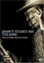 Junior Wells - Don't Start Me Talkin: The Junior Wells Story