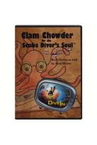 Clam Chowder for the Scuba Divers Soul: Real Stories Told by Real Divers