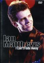 Ian Matthews - I Can't Fade Away