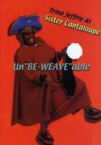"Sister Cantaloupe - Un""Be-Weave""able"