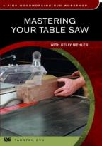 Fine Woodworking - Mastering Your Table Saw
