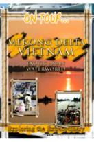 On Tour - Mekong Delta Vietnam Exotic Asian Waterworld