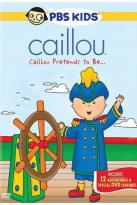 Caillou: Caillou Pretends to Be...