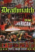 Best Of Deathmatch Wrestling Vol. 2: American Ultraviolence
