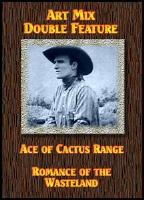 Art Mix Double Feature: Ace of Cactus Range/Romance of the Wasteland