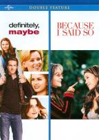 Definitely, Maybe/Because I Said So