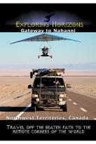 Exploring Horizons Gateway To Nahanni - The Northwest Territories Canada