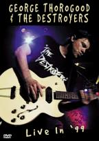 Live in '99: George Thorogood & The Destroyers