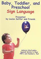 Baby, Toddler and Preschool Sign Language Presented by Louise Sattler and Friends