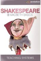 Teaching Systems Shakespeare Module 9 - Macbeth Basics