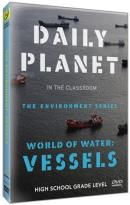Daily Planet in the Classroom: The Environment Series - World of Water: Vessels