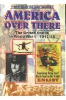 America Over There: The United States in World War I 1917-18