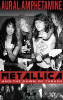 Aural Amphetamine - Metallica and The Dawn Of Thrash