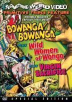 Bowanga Bowanga/ Wild Women Of Wongo/ Virgin Sacrifice - Triple Feature