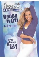 Dance Off the Inches: Dance It Off & Firm Up!