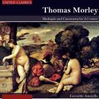 Thomas Morley: Madrigals and Canzonetta for 2-5 voices