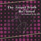 Gospel Truth Revisited