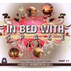 In Bed with Space - Chill House Edition, Pt. 11: Mixed by Bruno from Ibiza