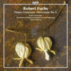 Robert Fuchs: Piano Concerto; Serenade No. 5