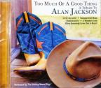 Too Much Of A Good Thing A Tribute To Alan Jackson