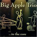 Big Apple Trio... To The Core