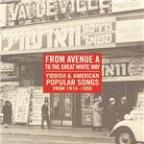 From Avenue a To the Great White Way: Yiddish & American Popular Songs 1914-1950