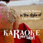 Yo No Se Mañana (In The Style Of Luis Enriquez) [karaoke Version] - Single