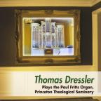 Thomas Dressler Plays the Paul Fritts Organ, Princeton Theological Seminary