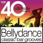 Top 40 Ultimate Bellydance: Classic Bar Grooves