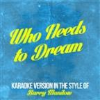 Who Needs To Dream (In The Style Of Barry Manilow) [karaoke Version] - Single
