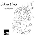 Jehan Alain: Complete Works for Organ