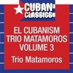 Cubanism Trio Matamoros, Vol. 3