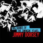Big Bands Swingin Years: Jimmy Dorsey