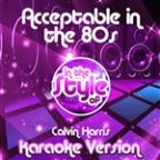 Acceptable In The 80s (In The Style Of Calvin Harris) [karaoke Version] - Single