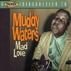 Proper Introduction To Muddy Waters: Mad Love