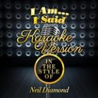 I Am...I Said (In The Style Of Neil Diamond) [karaoke Version] - Single