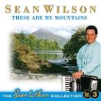 These Are My Mountains - The Sean Wilson Collection Vol' 3