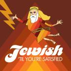 Jewish 'Til You're Satisfied
