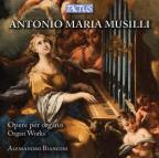 Antonio Maria Musilli: Organ Works