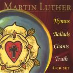 Martin Luther: Hymns Ballads Chants Truth