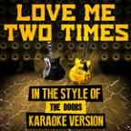 Love Me Two Times (In The Style Of The Doors) [karaoke Version] - Single