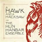 Hawk And A Hacksaw And The Hun Hangar Ensemble