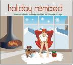 Holiday Remixed: Reworked Classics And Originals From The Mistletoe Lounge