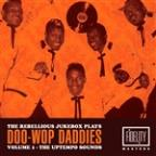 Rebellious Juke Box Plays Doo-Wop Daddies Volume 1 - The Uptempo Sounds